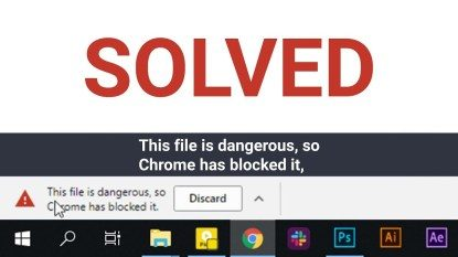 """How To Fix """"File Is Dangerous So Chrome Has Blocked It"""" Error In Minutes?-is-dangerous-so-chrome-has-blocked-it-3488433-2"""